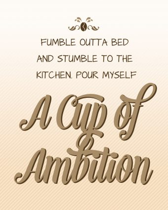 A Cup Of Ambition - Fan art of lyrics from an Aesop Rock song 9-5ers Anthem